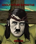 ADOLF HITLER SUPERSTAR