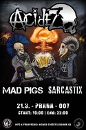ACIDEZ (Mexico), MAD PIGS, SARCASTIX