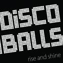Disco Balls: Rise And Shine